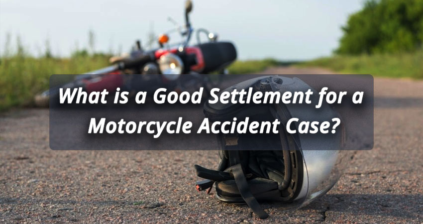 What-is-a-Good-Settlement-for-a-Motorcycle-Accident-Case