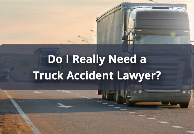 Do I Really Need A Truck Accident Lawyer