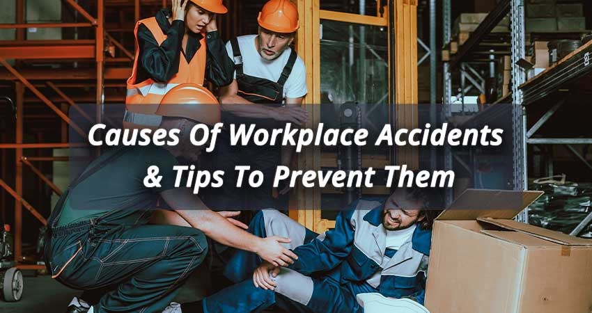 Causes Of Workplace Accidents & Tips To Prevent Them