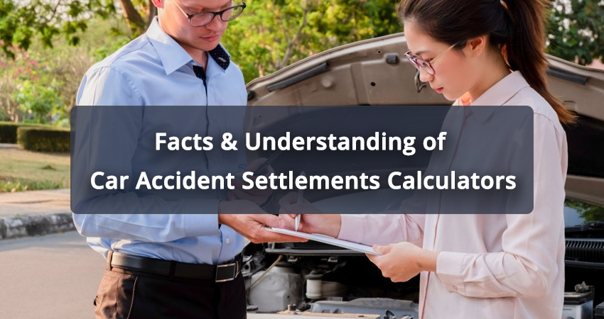 Facts & Understanding of Car Accident Settlements Calculators