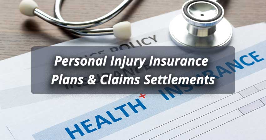 Personal Injury Insurance Plans & Claims Settlements